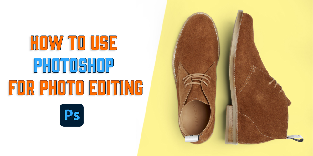 How To Use Photoshop For Photo Editing